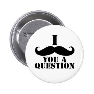 I bigote usted una pregunta pin redondo de 2 pulgadas
