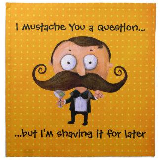 I bigote usted una pregunta… servilletas