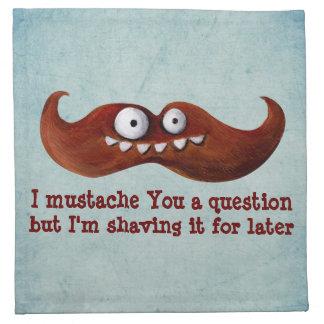 I bigote usted una pregunta… servilleta
