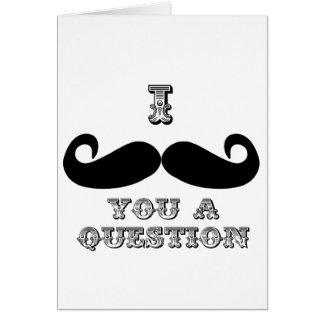 I bigote usted una pregunta tarjeta de felicitación