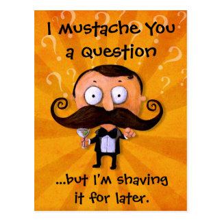 I bigote usted una pregunta… postales