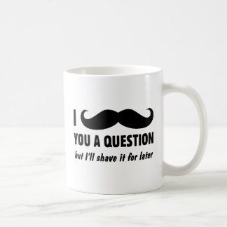 I bigote usted una pregunta tazas