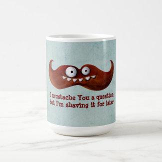 I bigote usted una pregunta… tazas de café