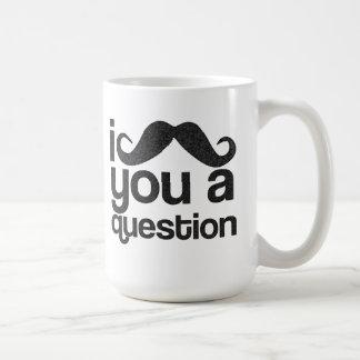 I bigote usted una taza de café de la pregunta