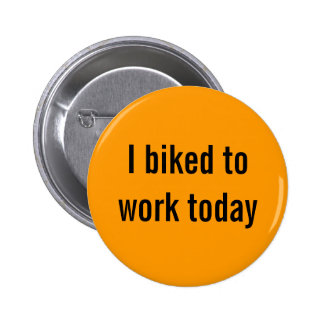 I biked to work today buttons