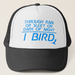 Trucker Hat with Through Rain or Sleet... I Bird design