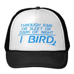 Trucker Hat with Through Rain or Sleet... I Bird design