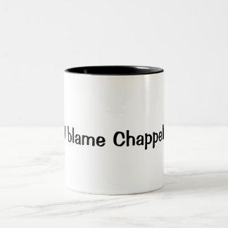 """I blame Chappell"" Coffee Mug"