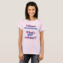 I Blame Chemo Brain. What's Your Excuse? Cancer T-Shirt