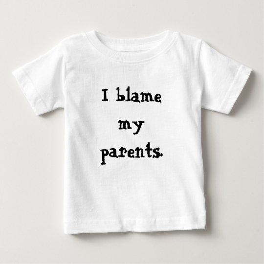 I blame my parents. baby T-Shirt