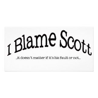 I Blame Scott Photo Card