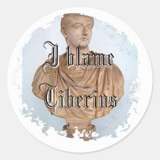 I blame Tiberius studio Classic Round Sticker