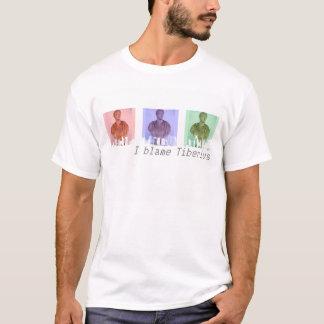 I blame Tiberius studio T-Shirt