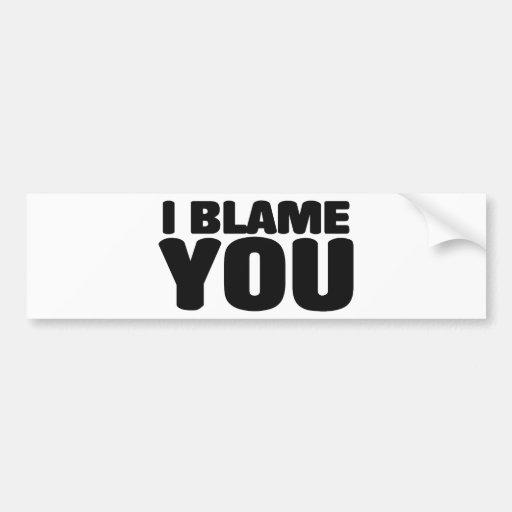 I Blame You Car Bumper Sticker