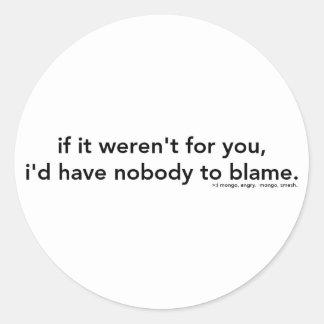 I Blame You Classic Round Sticker