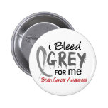 I Bleed Grey For ME Brain Cancer Buttons