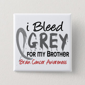 I Bleed Grey For My Brother Brain Cancer Button
