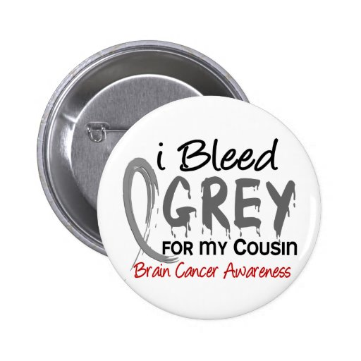 I Bleed Grey For My Cousin Brain Cancer Buttons