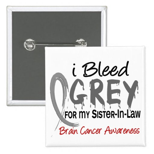 I Bleed Grey For My Sister-In-Law Brain Cancer Buttons