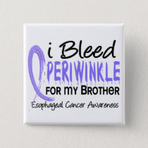 I Bleed Periwinkle For Brother Esophageal Cancer Pinback Button