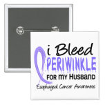 I Bleed Periwinkle For Husband Esophageal Cancer Pinback Buttons