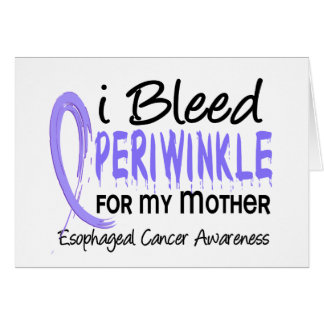 I Bleed Periwinkle For My Mother Esophageal Cancer Greeting Card