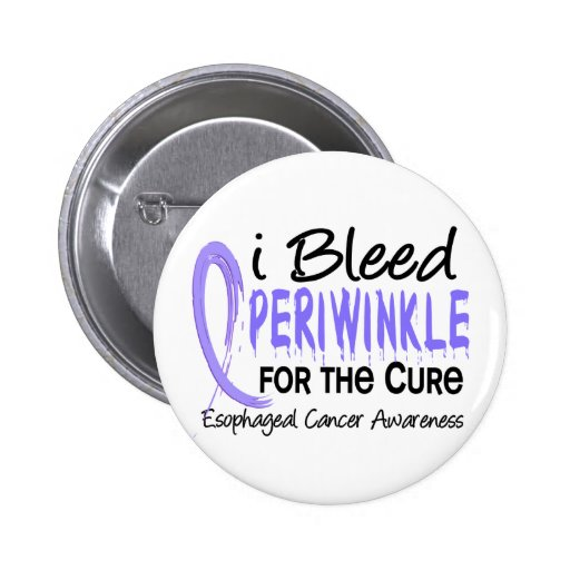 I Bleed Periwinkle For The Cure Esophageal Cancer Pinback Buttons