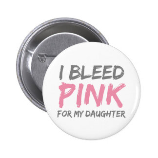 I Bleed Pink Breast Cancer Daughter Pinback Button
