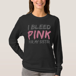 I Bleed Pink Breast Cancer Sister T-Shirt