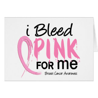 I Bleed Pink For ME Breast Cancer Greeting Cards
