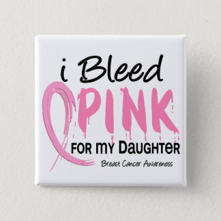 I Bleed Pink For My Daughter Breast Cancer Pinback Button