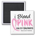 I Bleed Pink For My Girlfriend Breast Cancer Fridge Magnet