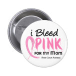 I Bleed Pink For My Mom Breast Cancer Pinback Buttons