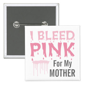 I Bleed Pink For My Mother Breast Cancer Awareness Pinback Button