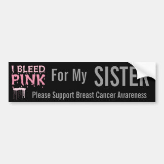 I bleed Pink For My Sister Breast Cancer Awareness Car Bumper Sticker