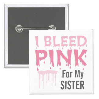 I Bleed Pink For My Sister Breast Cancer Awareness Pinback Button