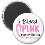 I Bleed Pink For My Sister Breast Cancer Fridge Magnet