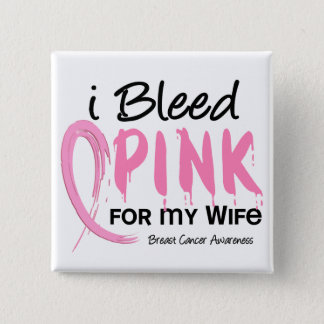 I Bleed Pink For My Wife Breast Cancer Pinback Button