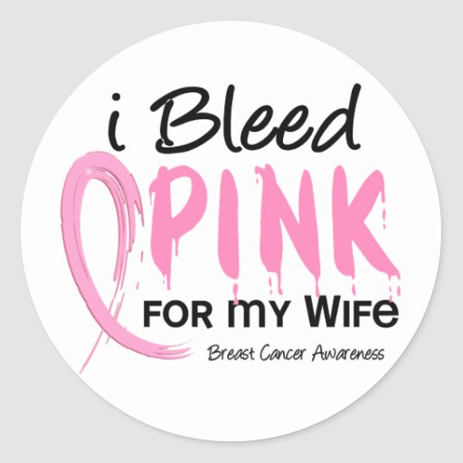 I Bleed Pink For My Wife Breast Cancer Round Stickers