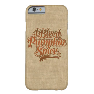 I Bleed Pumpkin Spice Barely There iPhone 6 Case