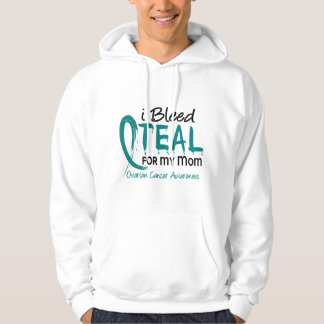 I Bleed Teal For My Mom Ovarian Cancer Hoodie