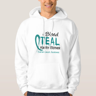 I Bleed Teal For My Mother Ovarian Cancer Hoodie