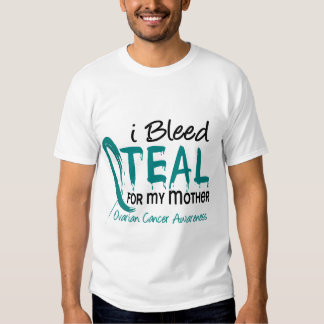 I Bleed Teal For My Mother Ovarian Cancer T Shirt