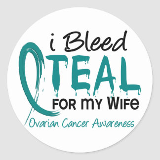 I Bleed Teal For My Wife Ovarian Cancer Classic Round Sticker