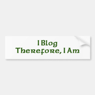 I Blog Therefore I Am Bumper Stickers