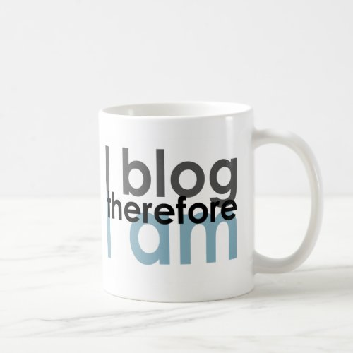 I blog therefore I am Coffee Mug