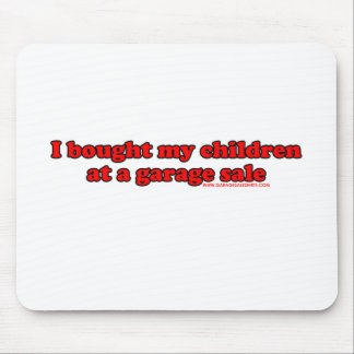 I Bought My Children At A Garage Sale T Mouse Pad