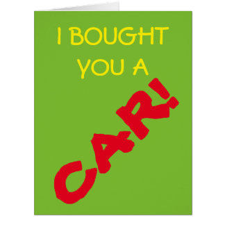 I Bought You A Car! I Mean Card