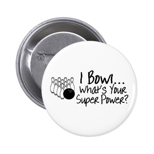 I Bowl Whats Your Super Power Pinback Button