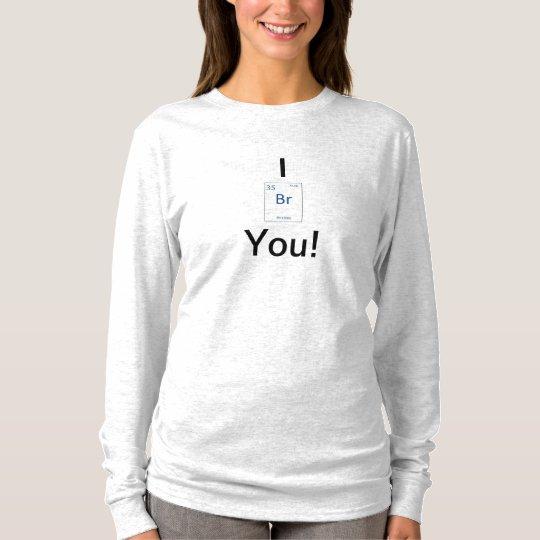 I BR You T-Shirt